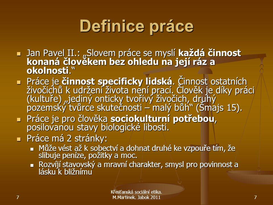 """7 Křesťanská sociální etika. M.Martinek. Jabok 20117 Definice práce Jan Pavel II.: """"Slovem práce se myslí každá činnost konaná člověkem bez ohledu na"""