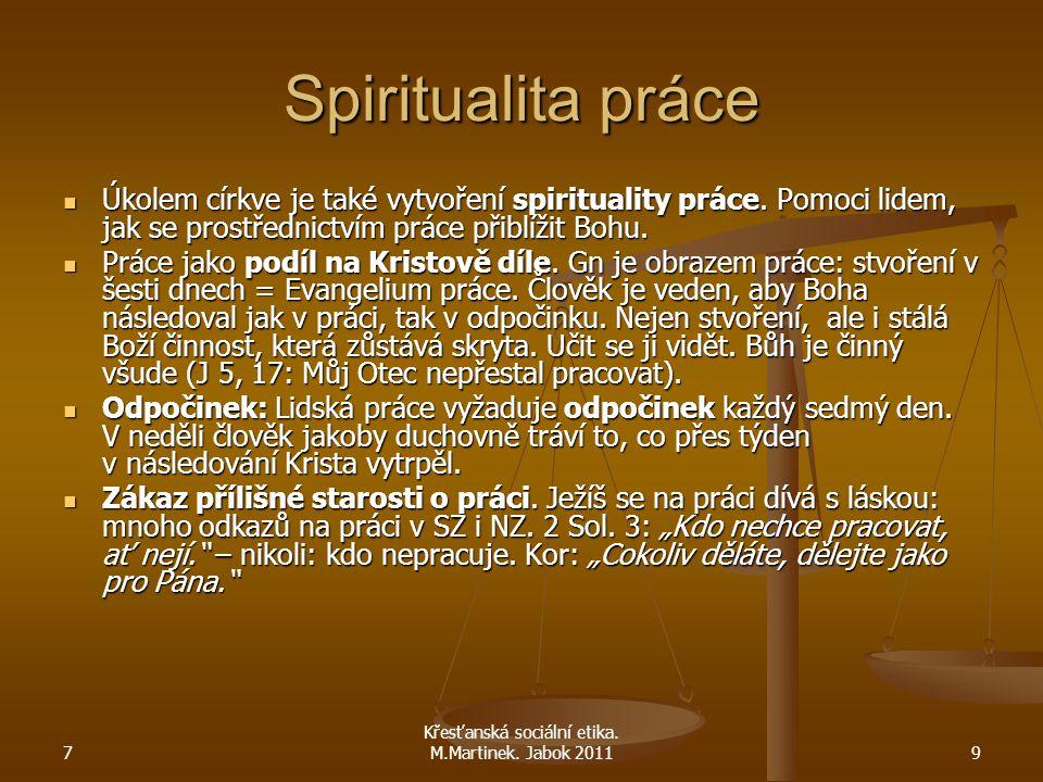 7 Křesťanská sociální etika. M.Martinek. Jabok 20119 Spiritualita práce Úkolem církve je také vytvoření spirituality práce. Pomoci lidem, jak se prost