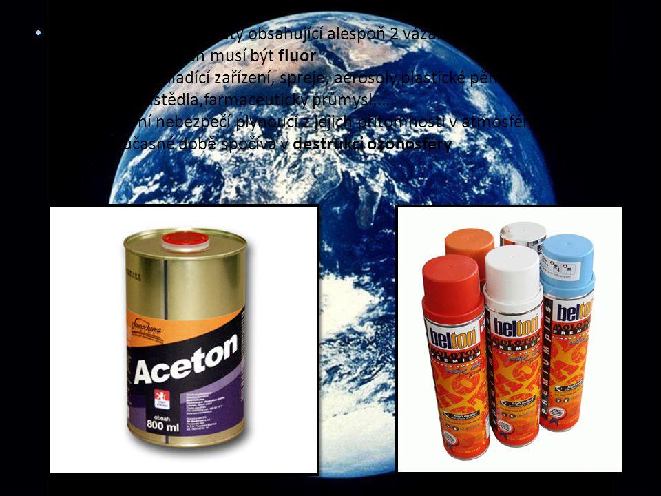 Freony – halogen deriváty obsahující alespoň 2 vázané halogeny, z nichž alespoň jeden musí být fluor -zdroj: chladící zařízení, spreje, aerosoly,plast
