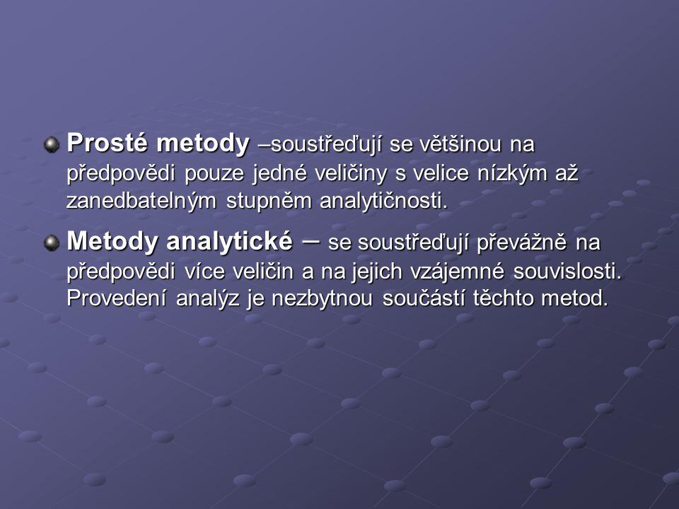 Prosté metody –soustřeďují se většinou na předpovědi pouze jedné veličiny s velice nízkým až zanedbatelným stupněm analytičnosti. Metody analytické –