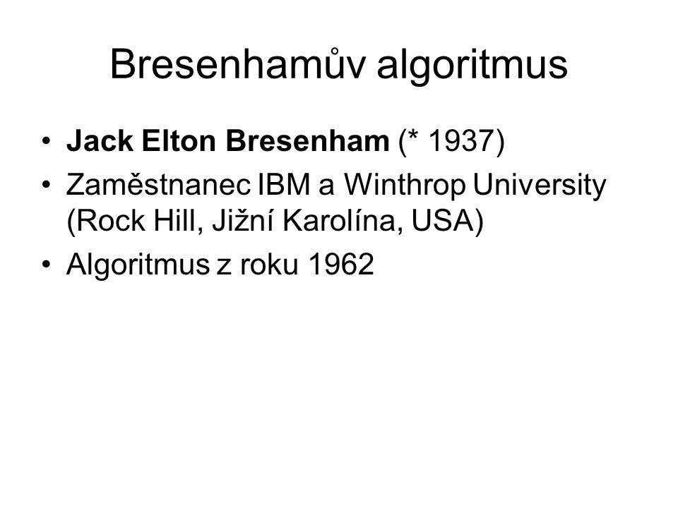 Bresenhamův algoritmus x i,y i x i +1,y i x i +1,y i +1 d2d2 d1d1 y = kx + b y* = k(x i +1) + b d 1 = y*– y i = k(x i +1) + b - y i d 2 = y i + 1 –y* = y i + 1 - k(x i +1) - b y*