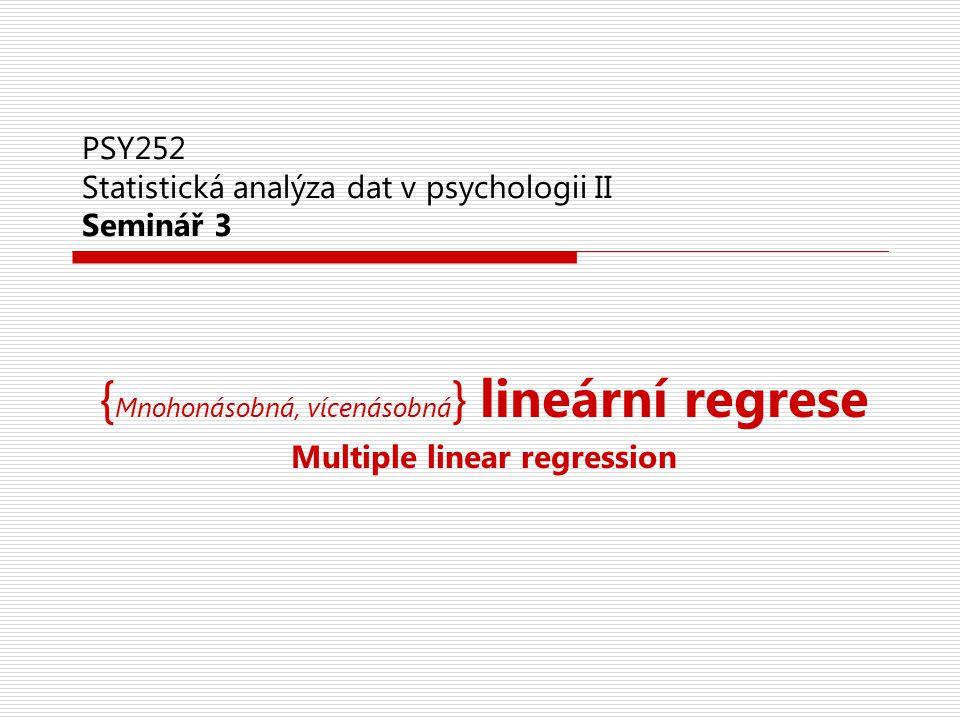 MLR: Shoda modelu s daty: R 2  Část rozptylu Y vysvětleného dohromady všemi prediktory  Predikční síla sady prediktorů  Ukazatel velikosti účinku  R: Mnohonásobná (mutiple) korelace  Vždy nadhodnocuje >> při replikaci vychází nižší R 2 shrinkage correction – Adjusted (upravené) R 2  Wherry (SPSS, Statistica) –kdybychom model dělali z cenzových dat cross-validation  Stein (Field) – očekávané R2 při replikaci  split-sample analýza X1X1 X2X2 X3X3 Y