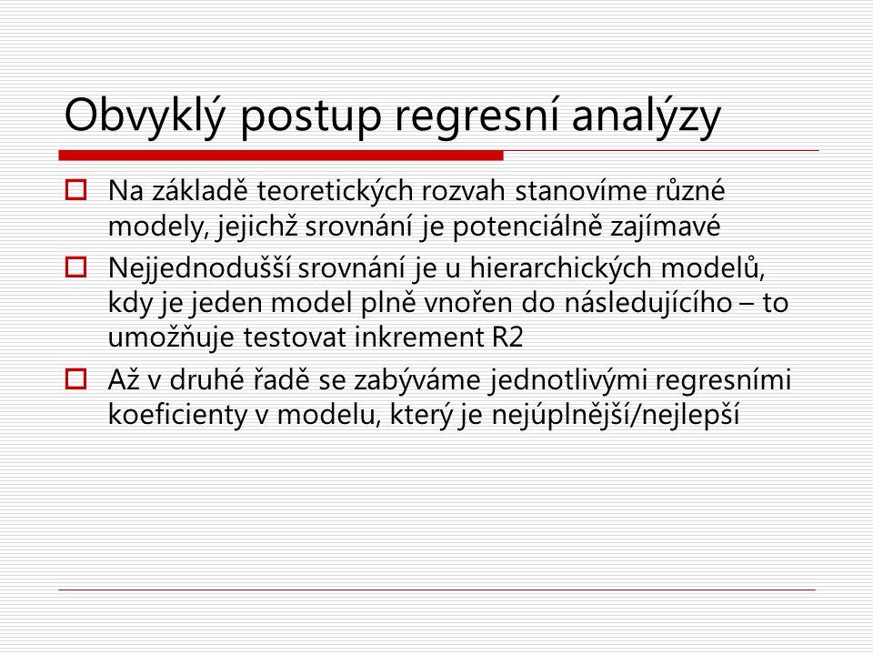 Obvyklý postup regresní analýzy  Na základě teoretických rozvah stanovíme různé modely, jejichž srovnání je potenciálně zajímavé  Nejjednodušší srov