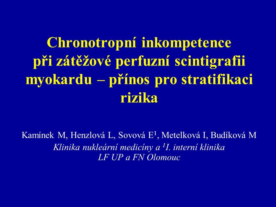 Chronotropní inkompetence při zátěžové perfuzní scintigrafii myokardu – přínos pro stratifikaci rizika Kamínek M, Henzlová L, Sovová E 1, Metelková I,