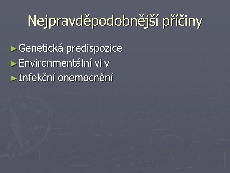 Nejpravděpodobnější příčiny ► Genetická predispozice ► Environmentální vliv ► Infekční onemocnění