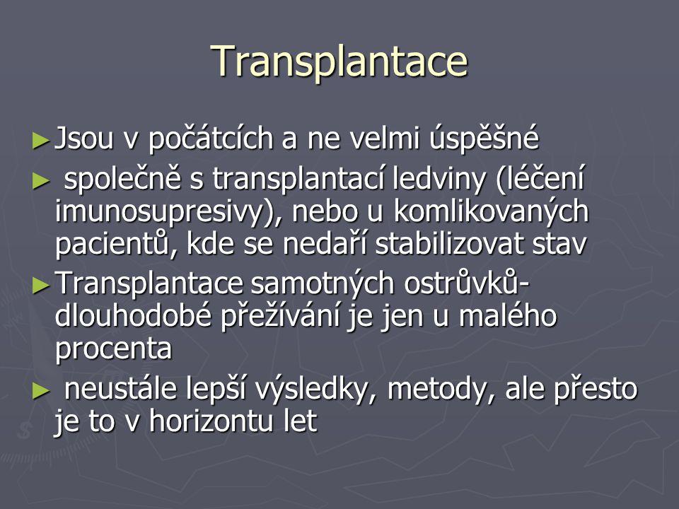Transplantace ► Jsou v počátcích a ne velmi úspěšné ► společně s transplantací ledviny (léčení imunosupresivy), nebo u komlikovaných pacientů, kde se
