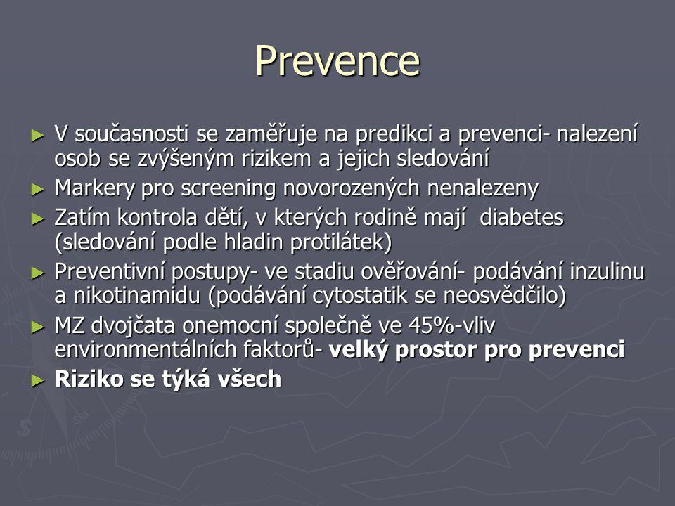 Prevence ► V současnosti se zaměřuje na predikci a prevenci- nalezení osob se zvýšeným rizikem a jejich sledování ► Markery pro screening novorozených