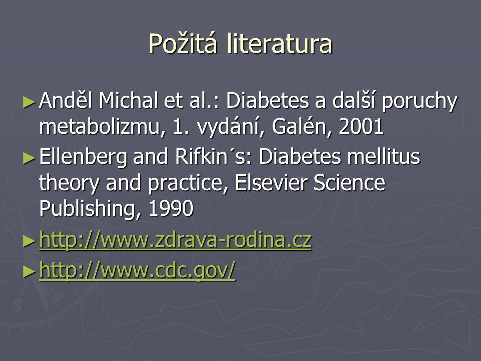 Požitá literatura ► Anděl Michal et al.: Diabetes a další poruchy metabolizmu, 1. vydání, Galén, 2001 ► Ellenberg and Rifkin´s: Diabetes mellitus theo