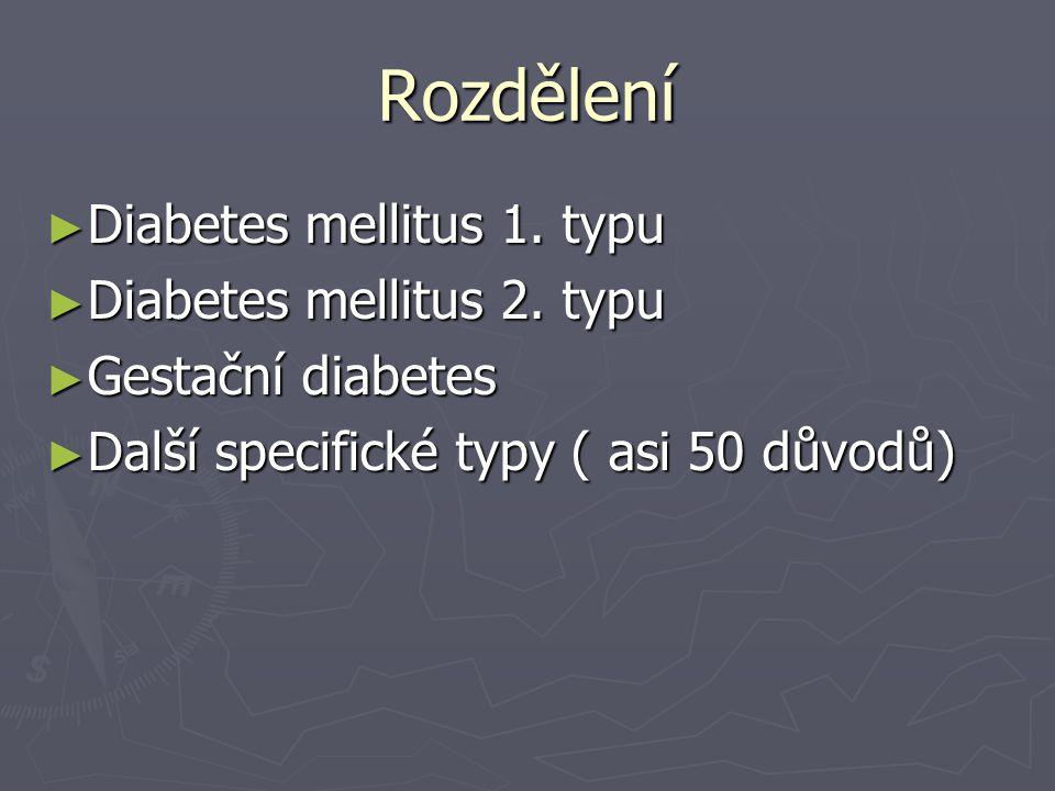 Rozdělení ► Diabetes mellitus 1. typu ► Diabetes mellitus 2. typu ► Gestační diabetes ► Další specifické typy ( asi 50 důvodů)