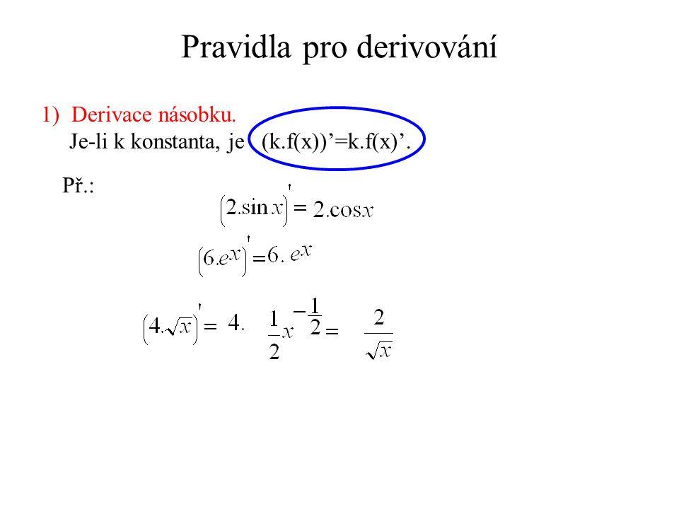 Pravidla pro derivování Př.: 1) Derivace násobku. Je-li k konstanta, je (k.f(x))'=k.f(x)'.