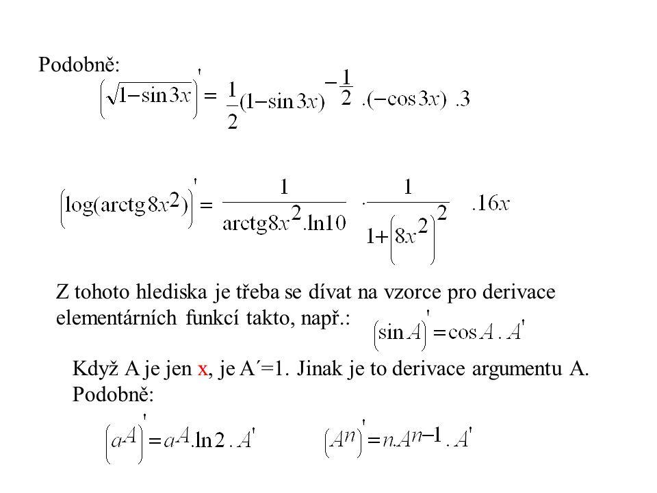 Podobně: Z tohoto hlediska je třeba se dívat na vzorce pro derivace elementárních funkcí takto, např.: Když A je jen x, je A´=1.