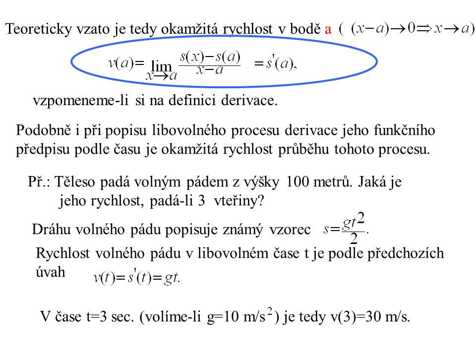 Teoreticky vzato je tedy okamžitá rychlost v bodě a vzpomeneme-li si na definici derivace.