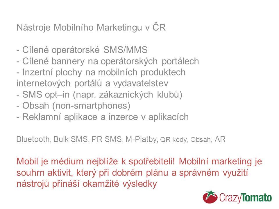Nástroje Mobilního Marketingu v ČR - Cílené operátorské SMS/MMS - Cílené bannery na operátorských portálech - Inzertní plochy na mobilních produktech internetových portálů a vydavatelstev - SMS opt–in (napr.