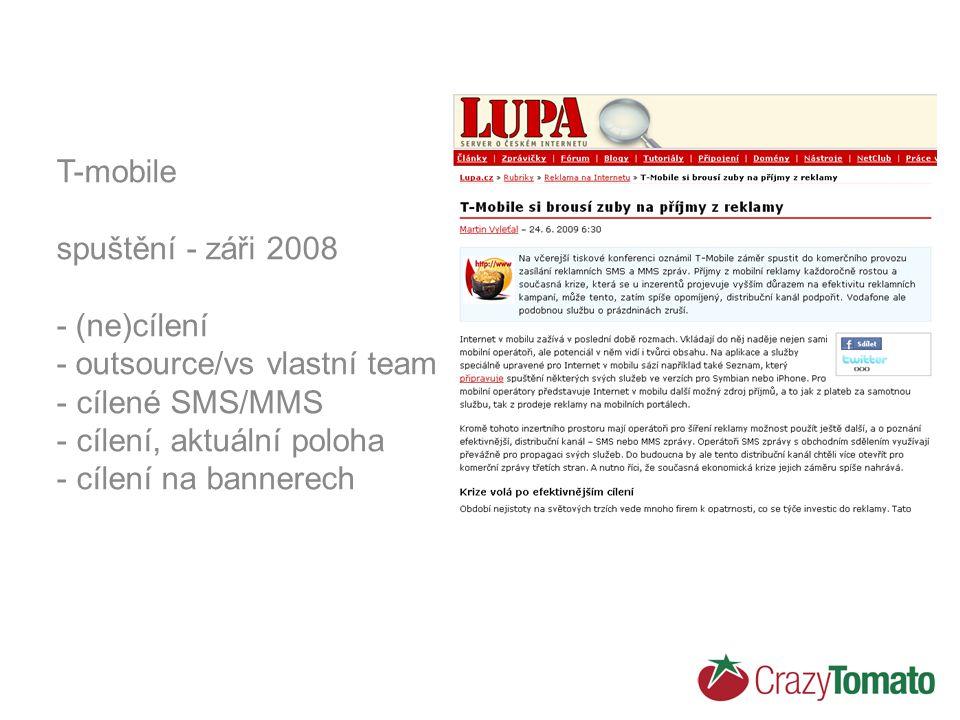 T-mobile spuštění - záři 2008 - (ne)cílení - outsource/vs vlastní team - cílené SMS/MMS - cílení, aktuální poloha - cílení na bannerech