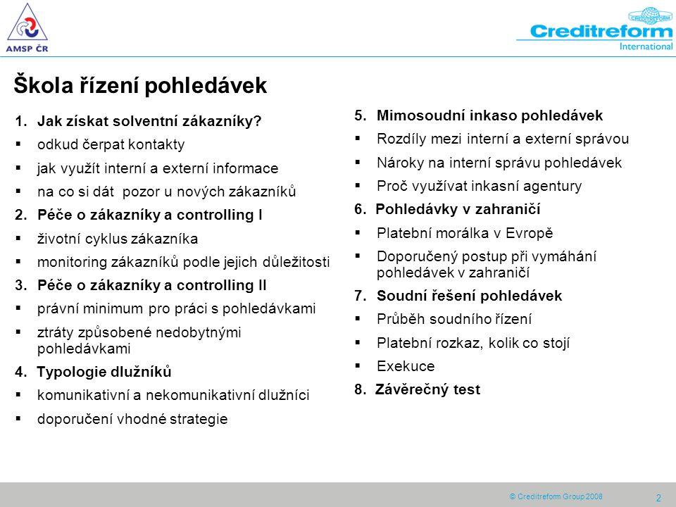 © Creditreform Group 2008 2 Škola řízení pohledávek 1.Jak získat solventní zákazníky.