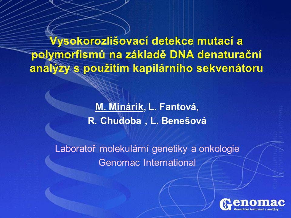 Vysokorozlišovací detekce mutací a polymorfismů na základě DNA denaturační analýzy s použitím kapilárního sekvenátoru M. Minárik, L. Fantová, R. Chudo