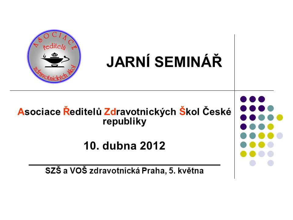 Asociace Ředitelů Zdravotnických Škol České republiky 10. dubna 2012 ______________________________ SZŠ a VOŠ zdravotnická Praha, 5. května JARNÍ SEMI