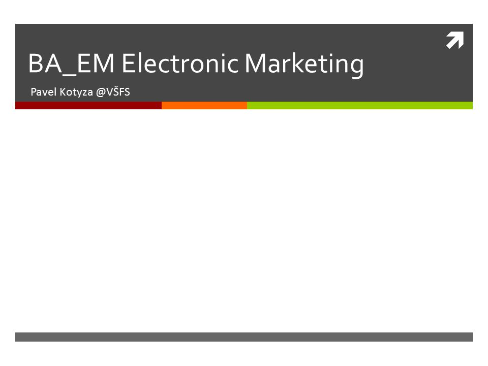  BA_EM Electronic Marketing Pavel Kotyza @VŠFS