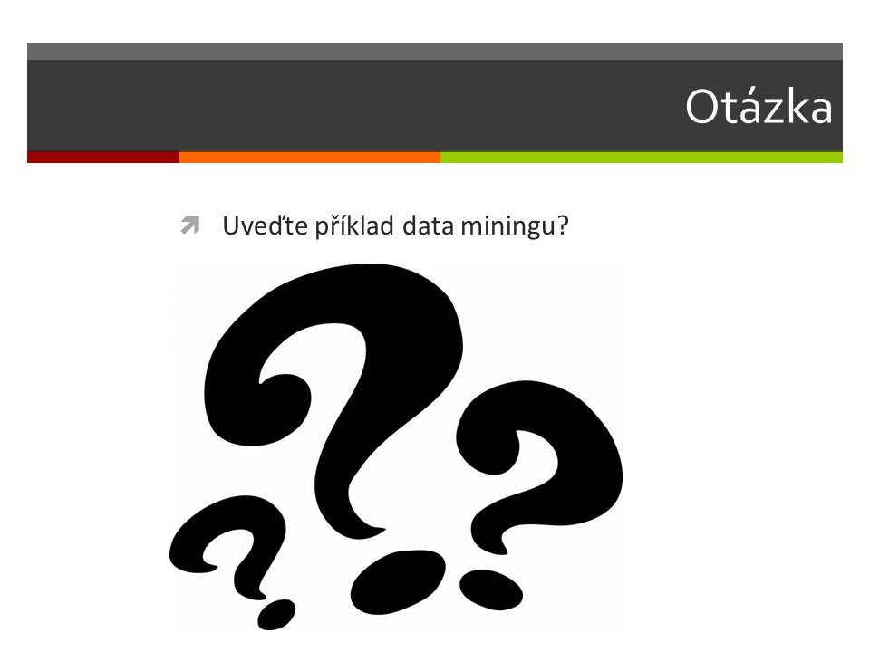 Otázka  Uveďte příklad data miningu