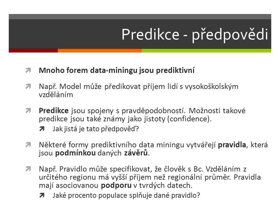 Predikce - předpovědi  Mnoho forem data-miningu jsou prediktivní  Např.