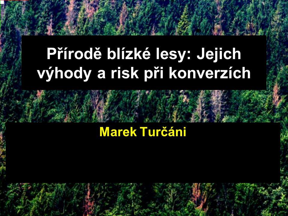 Přírodě blízké lesy: Jejich výhody a risk při konverzích Marek Turčáni
