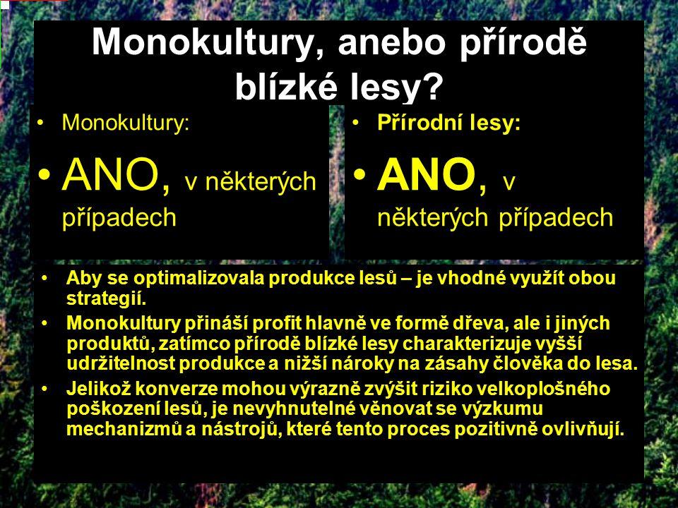 Monokultury, anebo přírodě blízké lesy.