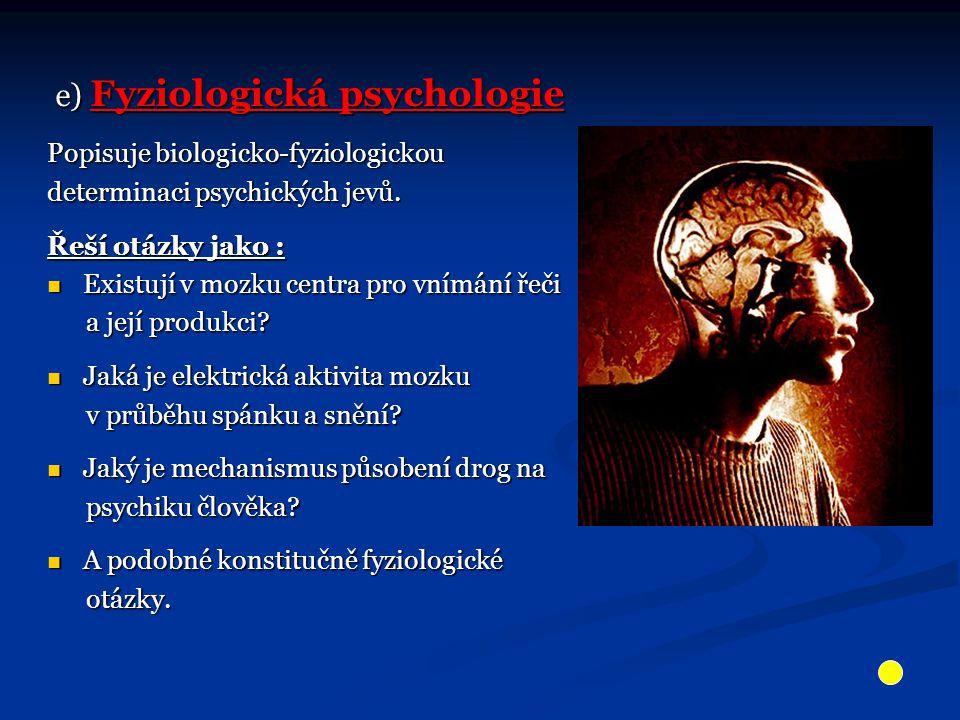 e) Fyziologická psychologie e) Fyziologická psychologie Popisuje biologicko-fyziologickou determinaci psychických jevů.