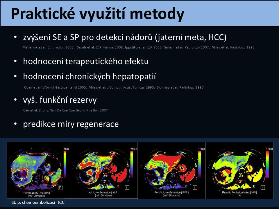 Praktické využití metody St. p. chemoembolizaci HCC zvýšení SE a SP pro detekci nádorů (jaterní meta, HCC) hodnocení terapeutického efektu hodnocení c