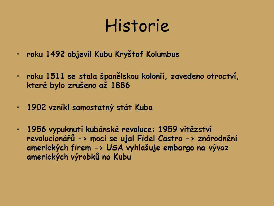 Historie roku 1492 objevil Kubu Kryštof Kolumbus roku 1511 se stala španělskou kolonií, zavedeno otroctví, které bylo zrušeno až 1886 1902 vznikl samo