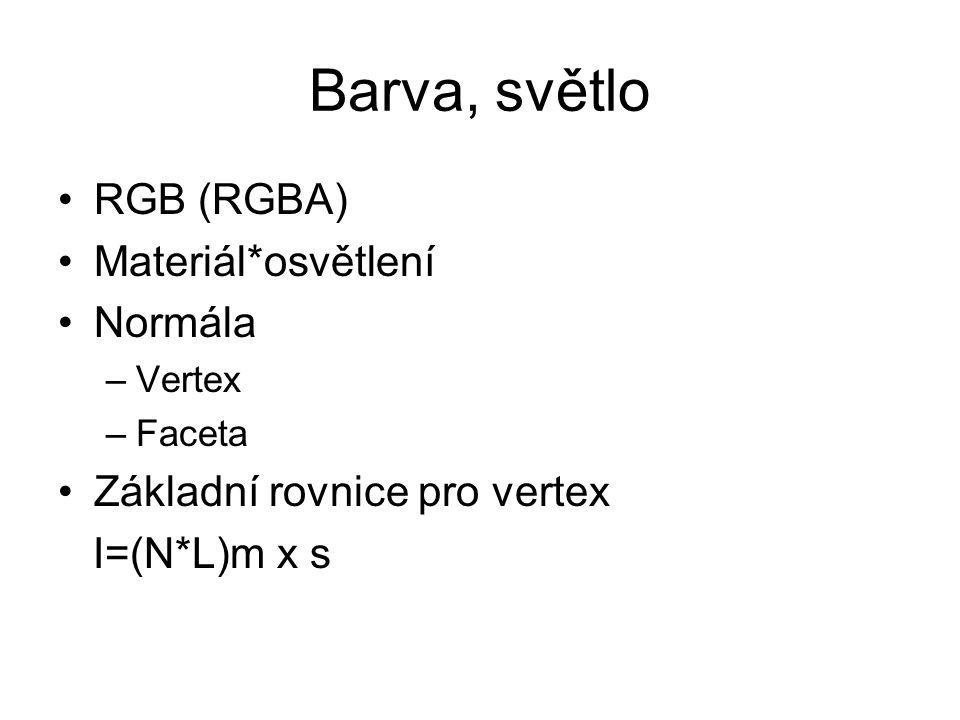 Barva, světlo RGB (RGBA) Materiál*osvětlení Normála –Vertex –Faceta Základní rovnice pro vertex I=(N*L)m x s
