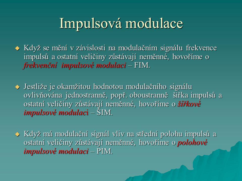 Impulsová modulace  Když se mění v závislosti na modulačním signálu frekvence impulsů a ostatní veličiny zůstávají neměnné, hovoříme o frekvenční imp