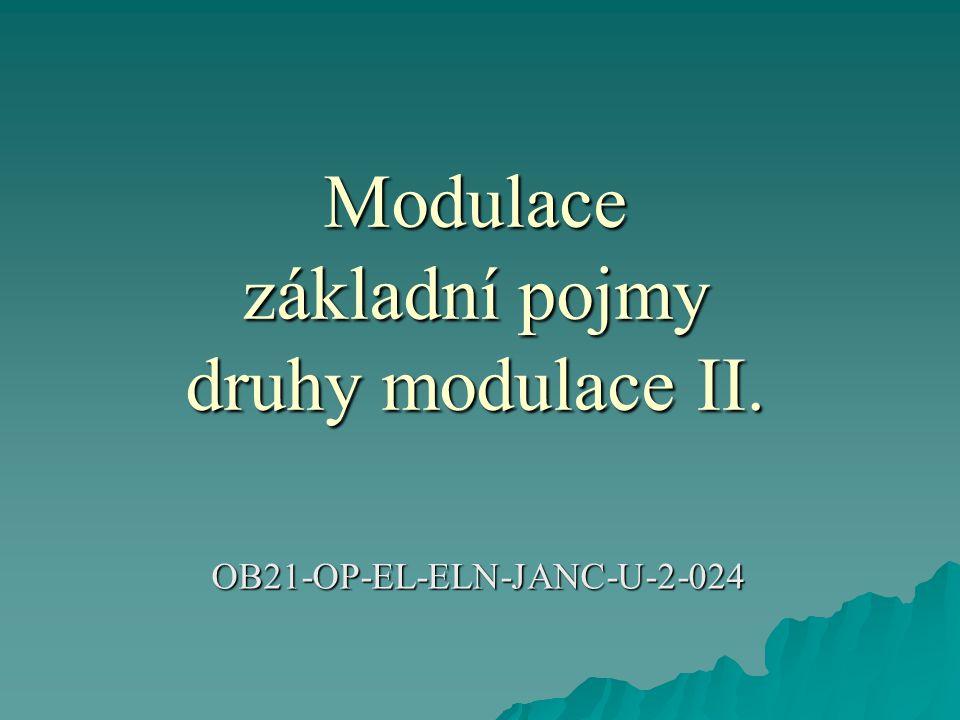 Modulace základní pojmy druhy modulace II. OB21-OP-EL-ELN-JANC-U-2-024