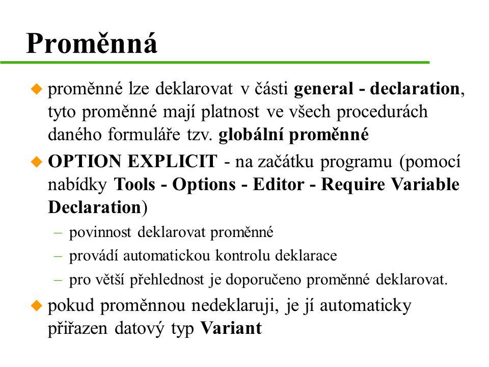 Proměnná u proměnné lze deklarovat v části general - declaration, tyto proměnné mají platnost ve všech procedurách daného formuláře tzv.
