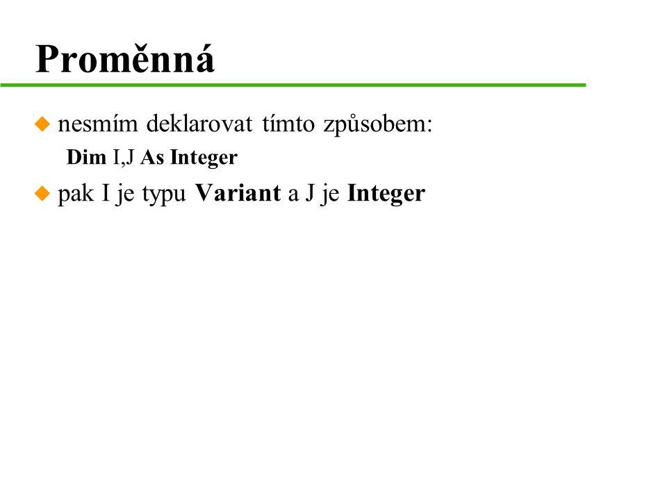 Přiřazení hodnoty do proměnné pocet = 10 Proměnné počet je přiřazena hodnota 10 jmeno1 = Pavel Proměnné jmeno1 je přiřazen řetězec Pavel jmeno2 = jmeno1 Proměnné jmeno2 je přiřazena hodnota proměnné jmeno1 Dim BudePrset As Boolean, zmokneme As Boolean Nebude-li pršet, nezmoknem If Not BudePrset Then zmokneme = False