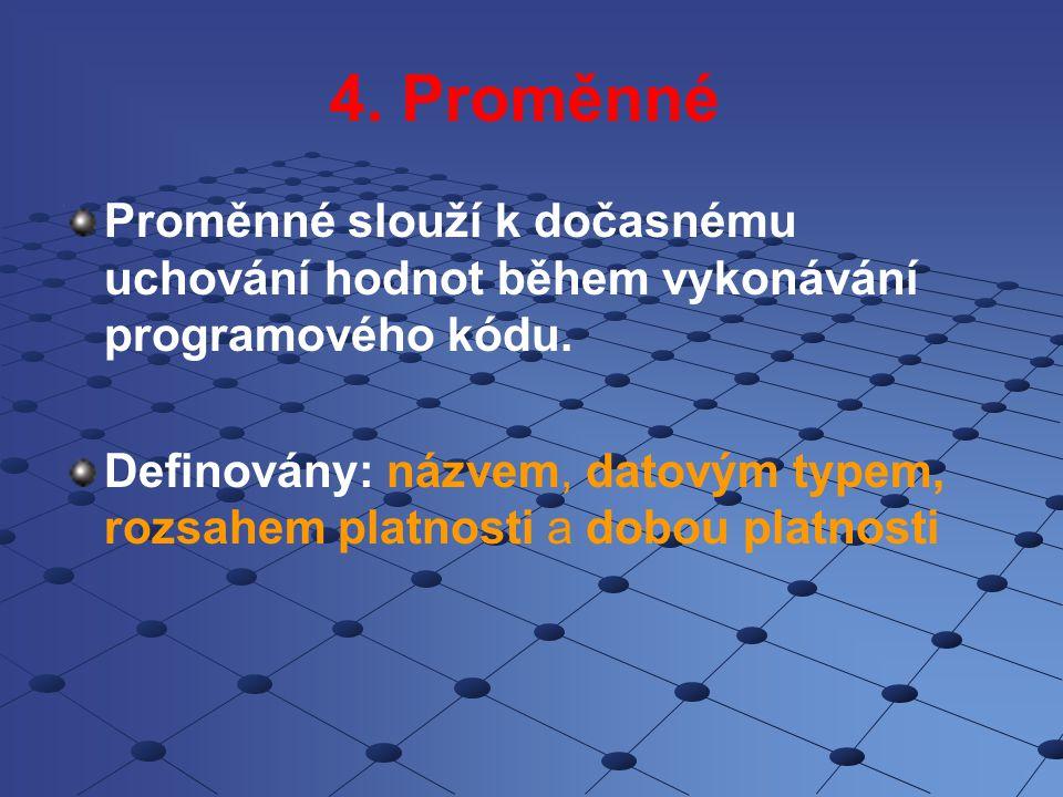 4.Proměnné Proměnné slouží k dočasnému uchování hodnot během vykonávání programového kódu.