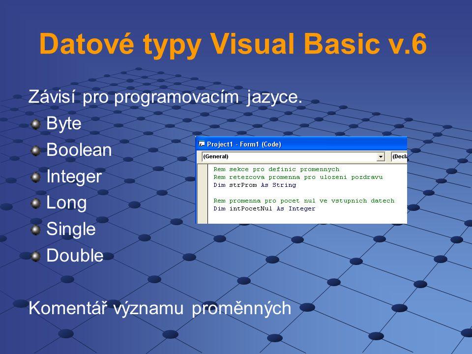 Datové typy Visual Basic v.6 Závisí pro programovacím jazyce.