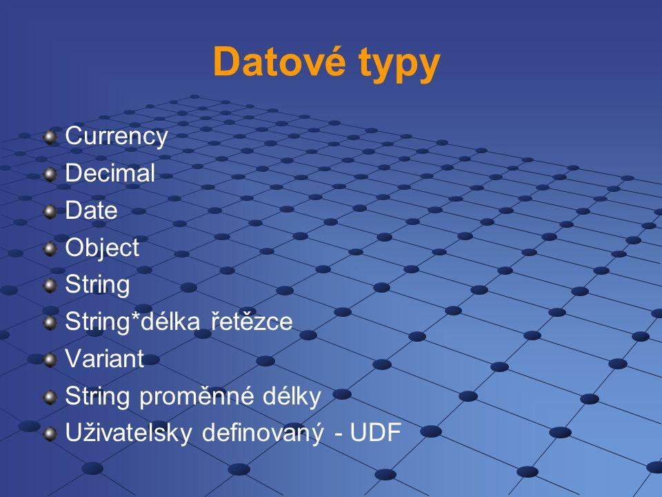 Datové typy Currency Decimal Date Object String String*délka řetězce Variant String proměnné délky Uživatelsky definovaný - UDF