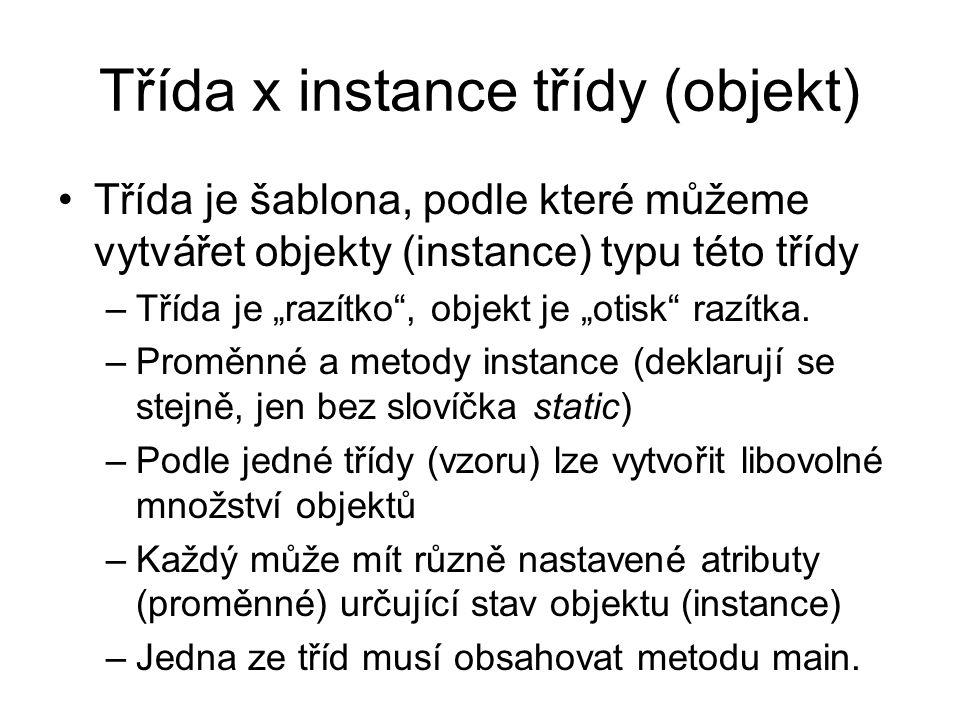 """Třída x instance třídy (objekt) Třída je šablona, podle které můžeme vytvářet objekty (instance) typu této třídy –Třída je """"razítko , objekt je """"otisk razítka."""