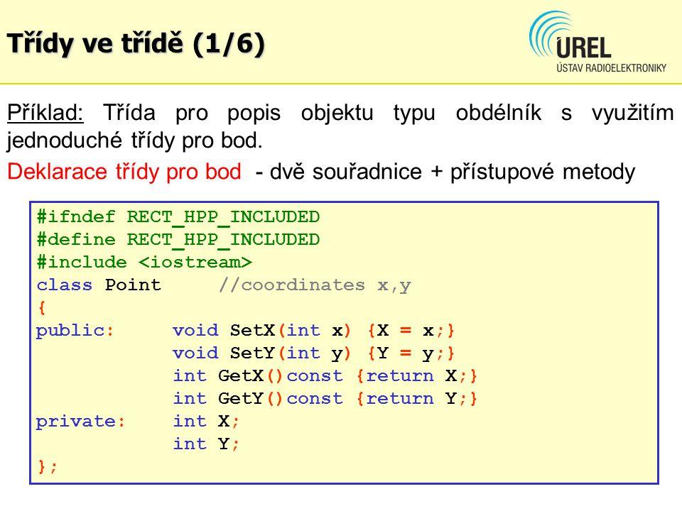 Třídy ve třídě (1/6) Příklad: Třída pro popis objektu typu obdélník s využitím jednoduché třídy pro bod.