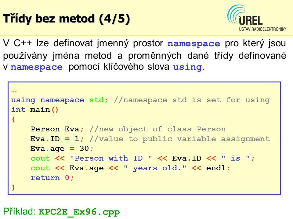 Třídy bez metod (4/5) V C++ lze definovat jmenný prostor namespace pro který jsou používány jména metod a proměnných dané třídy definované v namespace pomocí klíčového slova using.