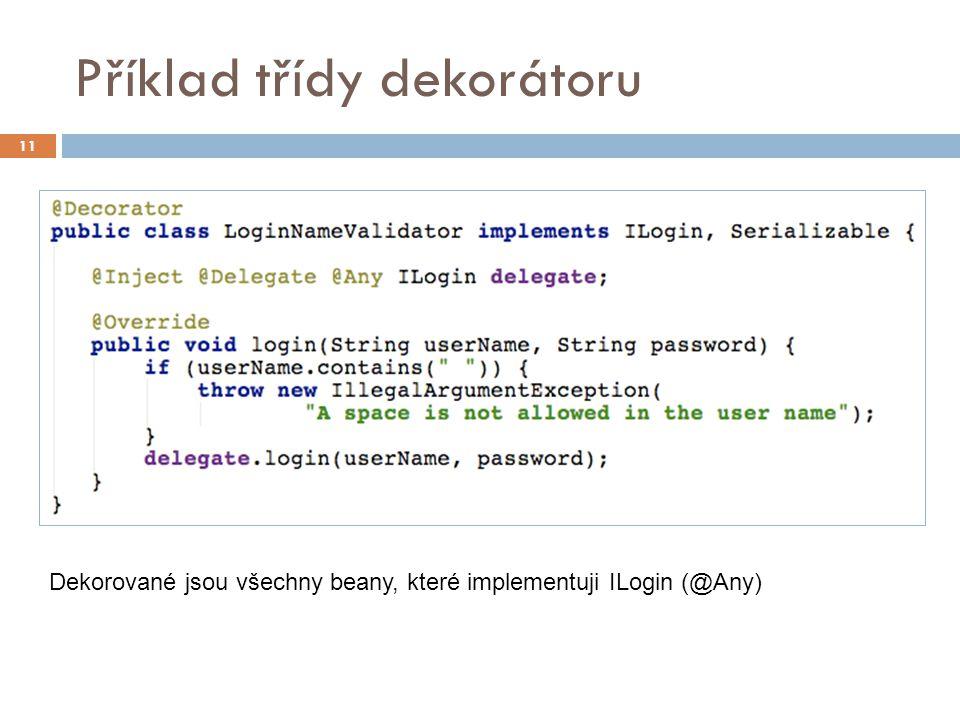 Příklad třídy dekorátoru 11 Dekorované jsou všechny beany, které implementuji ILogin (@Any)
