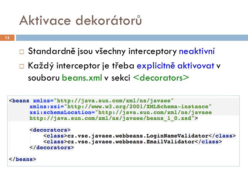 Aktivace dekorátorů  Standardně jsou všechny interceptory neaktivní  Každý interceptor je třeba explicitně aktivovat v souboru beans.xml v sekci 12