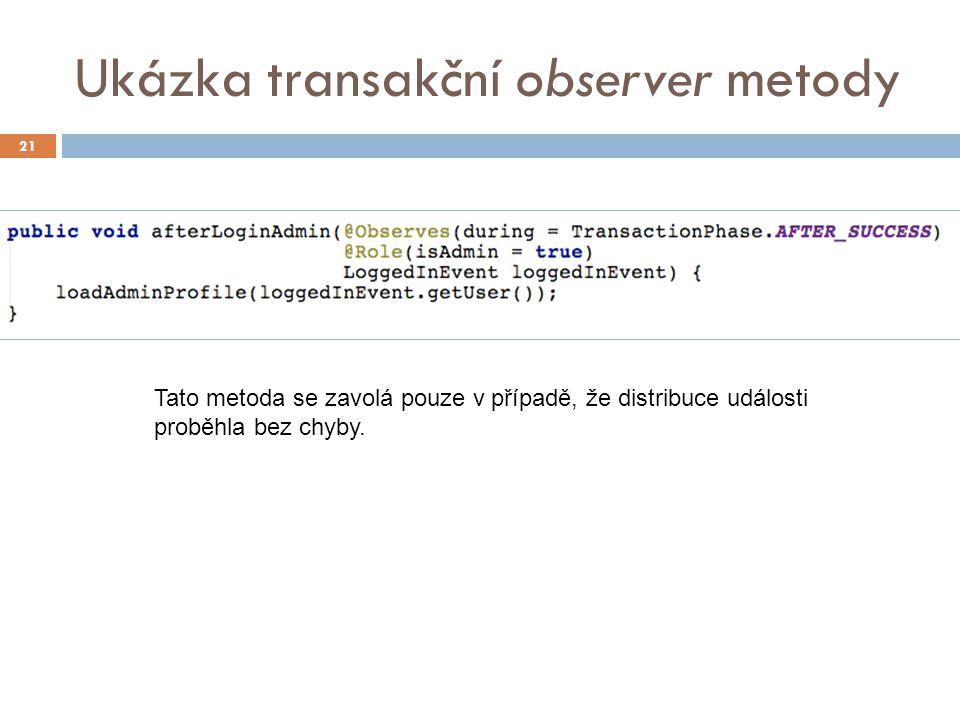 Ukázka transakční observer metody 21 Tato metoda se zavolá pouze v případě, že distribuce události proběhla bez chyby.