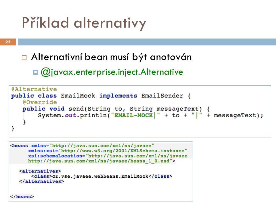 Příklad alternativy  Alternativní bean musí být anotován  @javax.enterprise.inject.Alternative 23