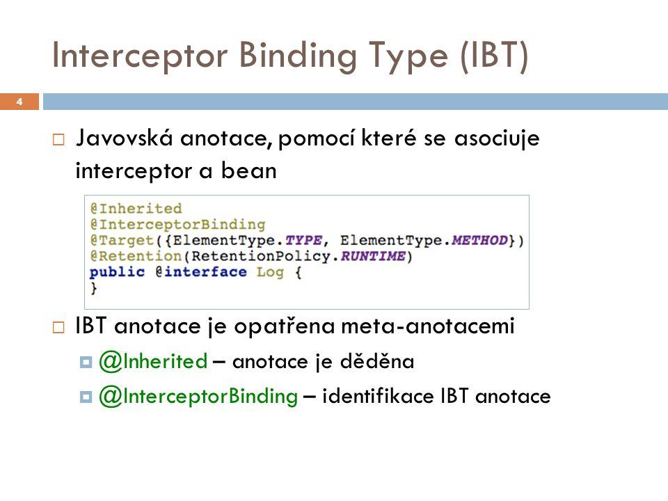 Třída interceptoru  Třída interceptoru se anotuje  @javax.interceptor.Interceptor  custom IBT anotace - v našem případě @Log  Pro metody platí stejná pravidla, jako pro standardní EJB interceptory (viz 5.