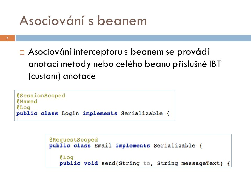 Asociování s beanem  Asociování interceptoru s beanem se provádí anotací metody nebo celého beanu příslušné IBT (custom) anotace 7