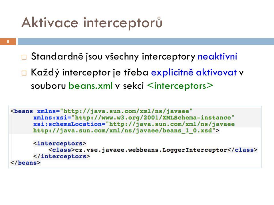 Aktivace interceptorů  Standardně jsou všechny interceptory neaktivní  Každý interceptor je třeba explicitně aktivovat v souboru beans.xml v sekci 8