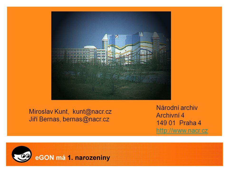 Miroslav Kunt, kunt@nacr.cz Jiří Bernas, bernas@nacr.cz Národní archiv Archivní 4 149 01 Praha 4 http://www.nacr.cz