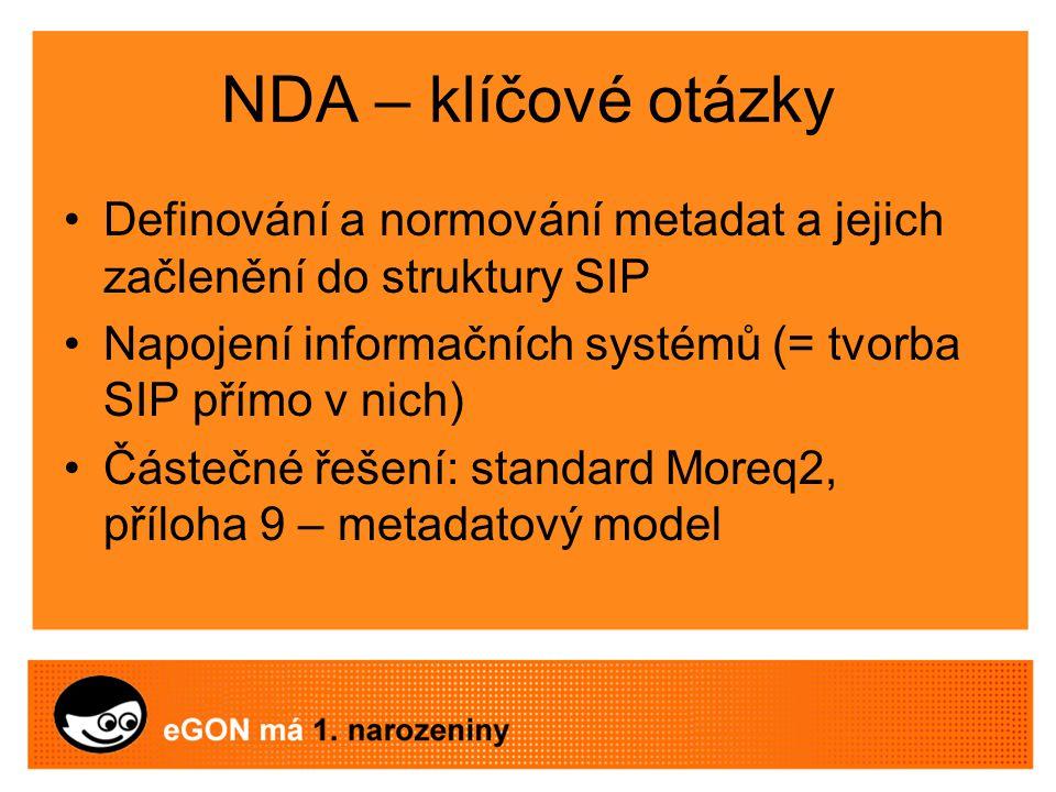 NDA – klíčové otázky Definování a normování metadat a jejich začlenění do struktury SIP Napojení informačních systémů (= tvorba SIP přímo v nich) Částečné řešení: standard Moreq2, příloha 9 – metadatový model