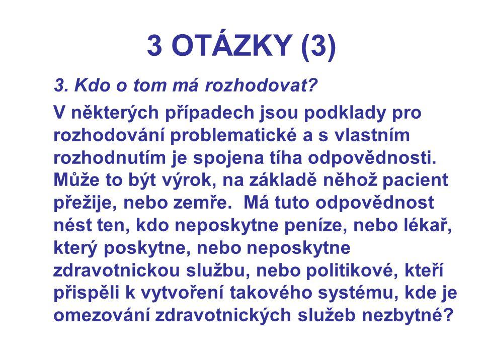 3 OTÁZKY (3) 3. Kdo o tom má rozhodovat.